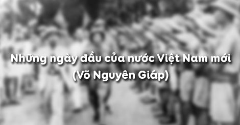 Soạn bài Những ngày đầu của nước Việt Nam mới (Võ Nguyên Giáp)