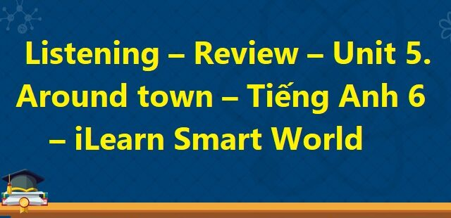 Review Unit 5 Around town trang 94 Tiếng Anh 6