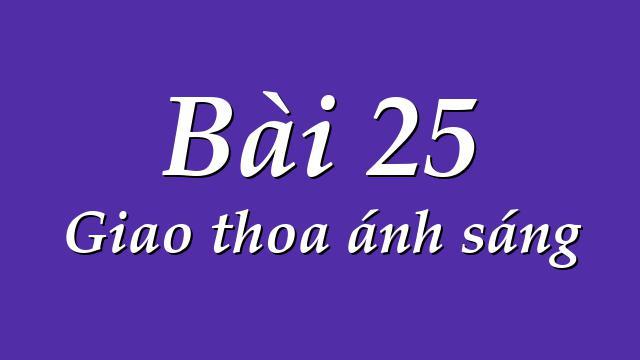 Bài 25. Giao thoa ánh sáng