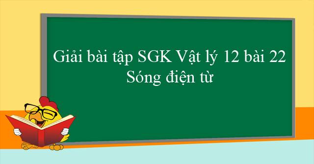Vật lý 12 Bài 21. Điện từ trường